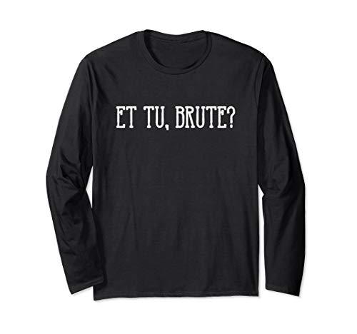 Et tu, Brute? Julius Caesar by William Shakespeare Long Sleeve T-Shirt (Pics Of Julius Caesar By William Shakespeare)