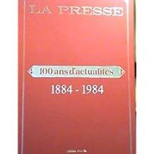 la presse 100 ans d actualités 1884-1984 edition spéciale remis aux employés 1984