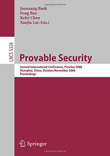Provable Security: Second International Conference, ProvSec 2008, Shanghai, China, October 30 - November 1, 2008. Proceedings (Lecture Notes in Computer Science) by Springer