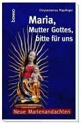 Maria, Mutter Gottes, bitte für uns: Neue Marienandachten