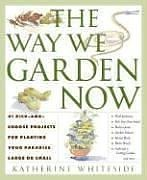 Download The Way We Garden Now: 41 Pick-and-Choose Projects for Planting Your Paradise Large or Small pdf