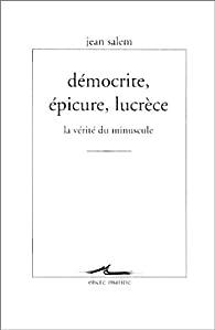 Démocrite Epicure Lucrèce, La vérité du minuscule par Jean Salem