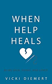 When Help Heals: Being Seen, Heard and Loved