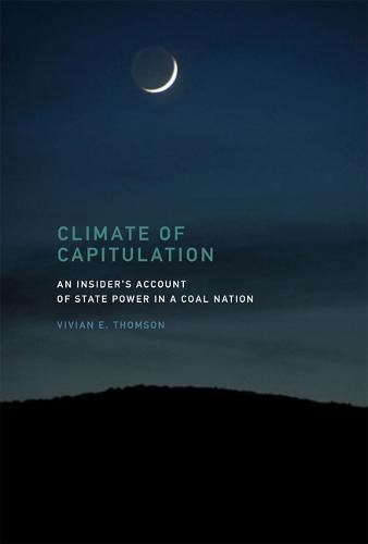 Climate of Capitulation: An Insider's Account of State Power in a Coal Nation (The MIT Press)