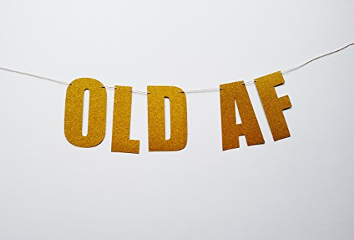 Old AF Banner in Gold Glitter for Birthday - 40th, 50th, 30th, 60th Celebration DIY Do It Yourself