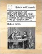 Book A sermon preached at Beaumaris, before the mayor and chief burgesses, on the day appointed for a general fast, in 1796. By Richard Griffith, ...