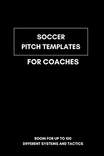 Soccer Systems - Soccer Pitch Templates for Coaches: 6x9 Notebook for tactic board lovers I Space for up to 100 game systems and tactics I Perfect for soccer coaches in the youth sector