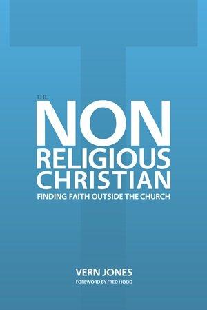 The Non-Religious Christian - Finding Faith Outside the Church