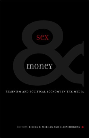 Sex And Money: Feminism and Political Economy in the Media (Commerce and Mass Culture)