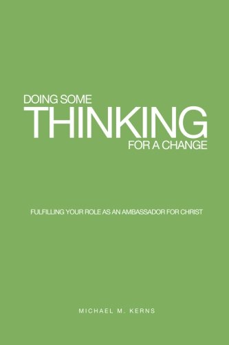 Doing Some Thinking For a Change: Fulfilling Your Role as An Ambassador for Christ ebook