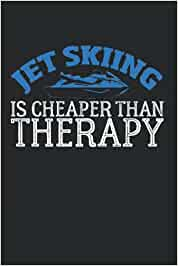 Jet Skiing Is Cheaper Than Therapy: Notebook Diary Calendar Notes, 6x9 inches, 120 blank pages, Jet Ski Joke PWC Boat Water Scooter
