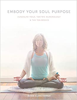 Embody Your Soul Purpose: Kundalini Yoga, Tantric ...
