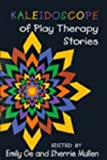 Kaleidoscope of Play Therapy Stories, , 1568217862