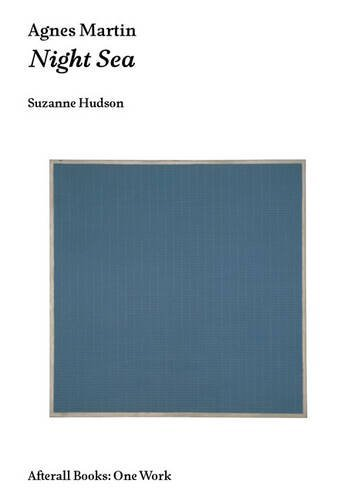 Agnes Martin: Night Sea (Afterall Books/One Work)