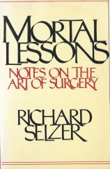 Mortal Lessons Notes On the Art of Surgery, Richard Selzer
