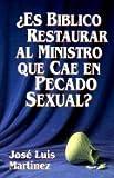 Es Biblico Restaurar Al Ministro Que Cae en Pecado Sexual?, José Luis Martínez, 0311461611