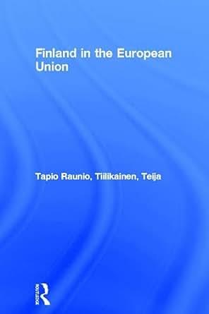 Finland in the European Union - Kindle edition by Tapio Raunio, Teija Tiilikainen. Politics ...