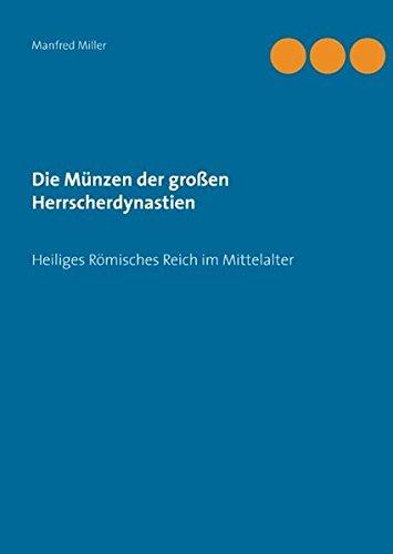 Die Münzen der großen Herrscherdynastien: Heiliges Römisches Reich im Mittelalter Gebundenes Buch – 10. Oktober 2016 Manfred Miller Books on Demand 3741282871 Sammlerkataloge