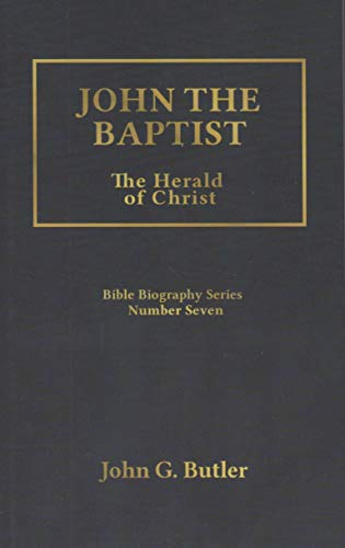 - John the Baptist: The Herald of Christ (Bible Biography Series Number Seven, #7)
