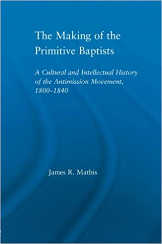 the making of the primitive baptists mathis james r
