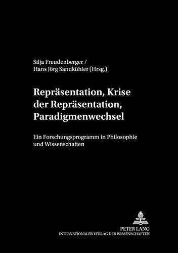 Read Online Repräsentation, Krise der Repräsentation, Paradigmenwechsel: Ein Forschungsprogramm in Philosophie und Wissenschaften (Philosophie und Geschichte der Wissenschaften) (German Edition) pdf epub