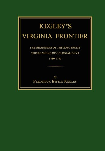 Kegley's Virginia Frontier: The Beginning of the Southwest, the Roanoke of Colonial Days, 1740-1783, with Maps and - Us Colonial Map