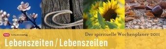 Lebenszeiten - Lebenszeilen: Der spirituelle Wochenplaner 2011