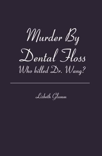 Murder By Dental Floss: Who killed Dr. Wang?