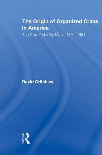 The Origin Of Organized Crime In America  The New York City Mafia  1891 1931  Routledge Advances In American History