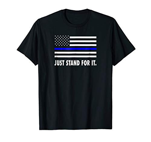 Thin Blue Line Flag Just Stand For It Shirt, I Don't -