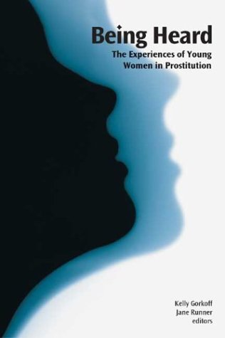 Being Heard: The Experiences of Young Women in Prostitution (Hurting and Healing series)