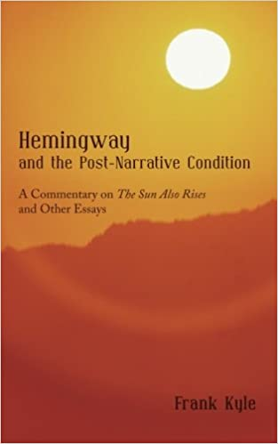 com hemingway and the post narrative condition a  hemingway and the post narrative condition a commentary on the sun also rises and other essays