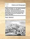 Casus Principis; or, an Essay Towards a History of the Principality of Scotland, Hugh MacLeod, 1140869590