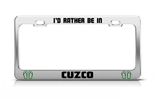Zogpemsy I'D RATHER BE IN CUZCO Peru License Plate Frame Metal - Cuzco Plate