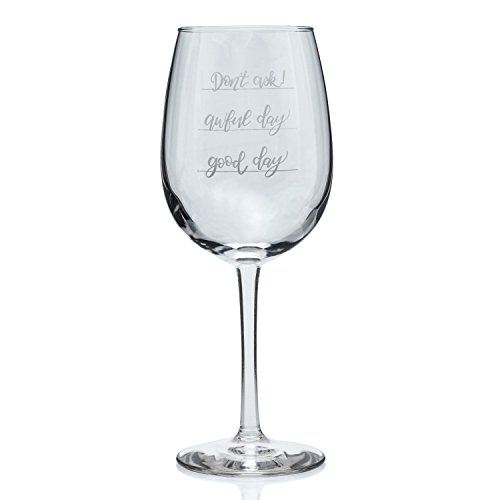 - Funny stem Wine Glass Good day Awful day Don't Ask! 16 Oz Humorous Gift Idea For That Special Someone Novelty Present For Him or Her