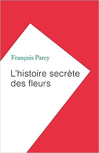 Amazon Fr L Histoire Secrete Des Fleurs Elliott Parcy