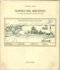 Napoli nel seicento: Le vedute di Francesco Cassiano de Silva (Italian Edition)