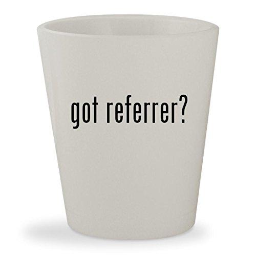I Love Referrals Stickers (got referrer? - White Ceramic 1.5oz Shot Glass)