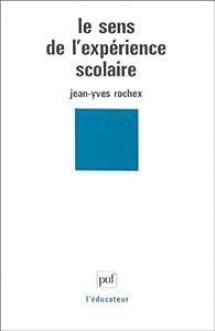 Le sens de l'expérience scolaire : entre activité et subjectivité par Jean-Yves Rochex