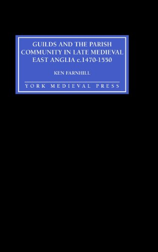 Guilds and the Parish Community in Late Medieval East Anglia c. 1470-1550