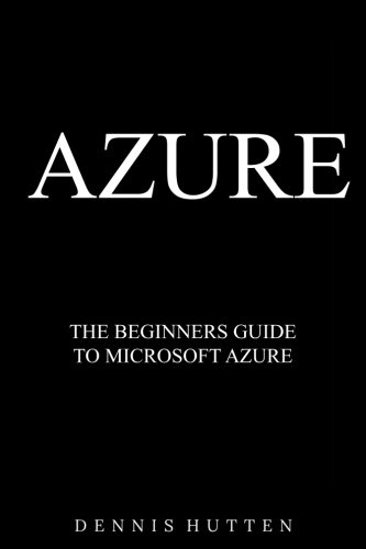 Azure: Microsoft Azure Tutorial The Ultimate Beginners Guide