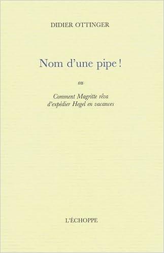 En ligne téléchargement Nom d'une pipe ! : Ou Comment Magritte rêva d'expédier Hegel en vacances epub pdf
