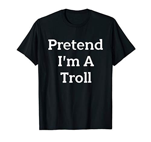 Pretend I'm A Troll Costume Funny Halloween Party T-Shirt