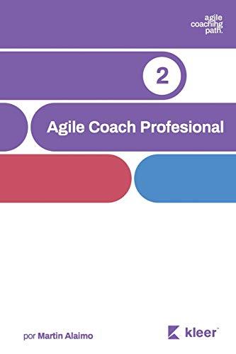 Agile Coach Profesional El camino de un coach hacia la agilidad empresarial (Agile Coaching Path)  [Alaimo, Martin] (Tapa Blanda)