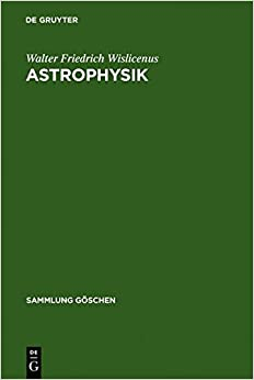 Astrophysik: Die Beschaffenheit Der Himmelskorper (Sammlung G Schen)