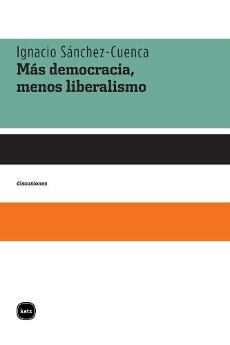 Más democracia, menos liberalismo (Discusiones) (Spanish Edition)