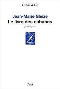 Le livre des cabanes : Politiques par Jean-Marie Gleize