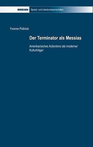Der Terminator als Messias: Amerikanisches Actionkino als moderner Kulturträger (Driesen Sprach- und Literaturwissenschaften) Taschenbuch – 1. August 2009 Yvonne Pollnick H. H. Dr. 3868660941 9783868660944