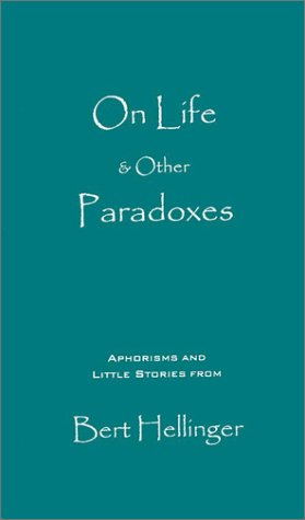 On Life & Other Paradoxes: Aphorisms and Little Stories from Bert Hellinger
