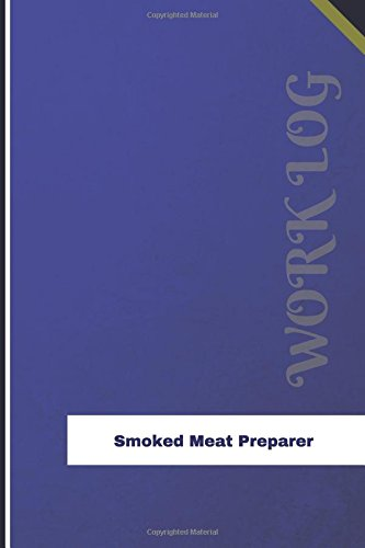 Smoked Meat Preparer Work Log: Work Journal, Work Diary, Log - 132 pages, 7 x 10 inches (Orange Logs/Work Log)